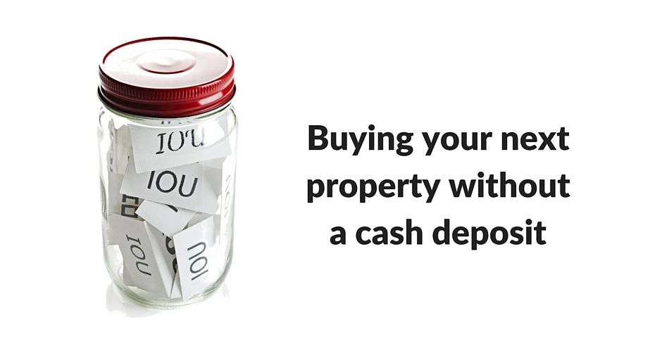 Buying property without a cash deposit