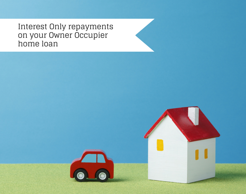 Interest Only Repayments on your Owner Occupier Home Loan